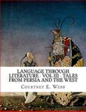 Language Through Literature - Vol III - Tales from Persia and the West, Courtney Webb, 1492845302