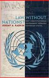Law Without Nations? - Why Constitutional Government Requires Sovereign States 9780691095301