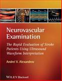 Neurovascular Examination : The Rapid Evaluation of Stroke Patients Using Ultrasound Waveform Interpretation, Alexandrov, Andrei V., 1405185309