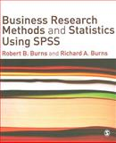 Business Research Methods and Statistics Using SPSS, Burns, Richard and Burns, Robert P., 1412945305