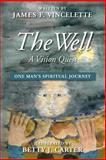 The Well: a Vision Quest, James Vincelette, 1483925307
