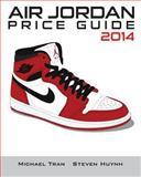 Air Jordan Price Guide 2014 (Color), Michael Tran, 1494365308