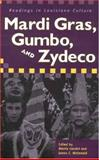Mardi Gras, Gumbo, and Zydeco : Readings in Louisiana Culture, , 1578065305