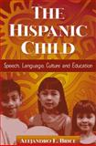 The Hispanic Child : Speech, Language, Culture and Education, Brice, Alejandro E., 0205295304