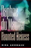Daphne du Maurier, Haunted Heiress, Auerbach, Nina, 0812235304