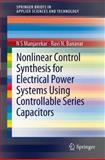 Nonlinear Control Synthesis for Electrical Power Systems Using Controllable Series Capacitors, Manjarekar, N. S. and Banavar, Ravi N., 3642275303