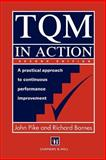 TQM in Action : A Practical Approach to Continuous Performance Improvement, Pike, R. J. and Barnes, R. J., 0412715309