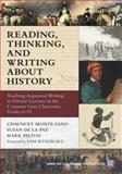 Reading, Thinking, and Writing about History : Teaching Argument Writing to Diverse Learners in the Common Core Classroom, Grades 6-12, Monte-Sano, Chauncey and De La Paz, Susan, 0807755303