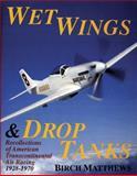 Wet Wings and Droptanks, Birch Matthews, 0887405304
