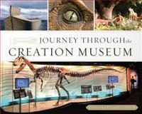 Journey Through the Creation Museum, Ken Ham, 0890515301
