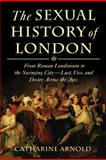 The Sexual History of London, Catharine Arnold, 1250015308