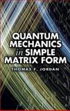Quantum Mechanics in Simple Matrix Form, Jordan, Thomas F., 0486445305
