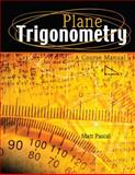 Plane Trigonometry - A Course Manual, Pascal, Matthew M., 0757565301