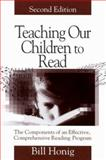 Teaching Our Children to Read : The Components of an Effective, Comprehensive Reading Program, Honig, Bill, 0761975306