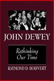 John Dewey : Rethinking Our Time, Boisvert, Raymond D., 079143530X
