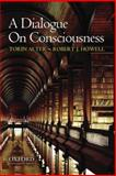 A Dialogue on Consciousness, Alter, Torin Andrew and Howell, Robert J., 0195375300