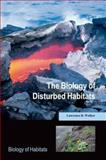 The Biology of Disturbed Habitats, Walker, Lawrence R., 0199575304