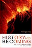 History and Becoming : Deleuze's Philosophy of Creativity, Lundy, Craig, 0748645306