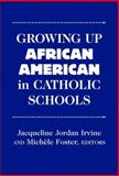 Growing up African-American in Catholic Schools, Growing Up African American in Catholic Schools, Jacqueline Jordan Irvine, Michele Foster, 0807735302