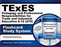 Texes Pedagogy and Professional Responsibilities for Trade and Industrial Education 6-12 (270) Flashcard Study System : TExES Test Practice Questions and Review for the Texas Examinations of Educator Standards, TExES Exam Secrets Test Prep Team, 1630945307