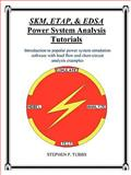 SKM, ETAP, and EDSA Power System Analysis Tutorials : Introduction to popular power system simulation software with load flow and short-circuit analysis Examples, Tubbs, Stephen Philip, 0981975305