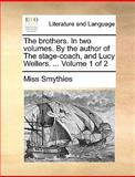 The Brothers in Two Volumes by the Author of the Stage-Coach, and Lucy Wellers Volume 1 Of, Miss Smythies, 1170655300