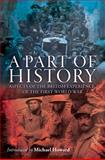 A Part of History : Aspects of the British Experience of the First World War, , 1441155309