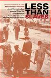 Less Than Slaves : Jewish Forced Labor and the Quest for Compensation, Ferencz, Benjamin B., 0253215307