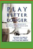 Play Better Longer, Peak Performace and Injury Prevention for Golf, William Scibetta and Bryan Fass, 0979155304