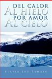 Del Calor Al Hielo Por Amor Al Cielo, Flavia Luz Tamayo, 1463305303
