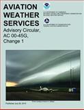 Aviation Weather Services: Advisory Circular, AC 00-45G, Change 1, Robert Prentice, 1492945307