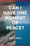 Can I Have One Moment of Peace?, Steve Price, 1494235307