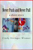 Never Push and Never Pull, Cindy Wismer, 1495915301