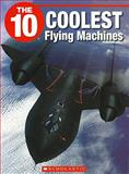 The 10 Coolest Flying Machines, Glen R. Downey and Sandie Cond, 1554485304