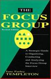 The Focus Group : A Strategic Guide to Organizing, Conducting and Analyzing the Focus Group Interview, Jane Farley Templeton, 1557385300