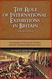 The Role of International Exhibitions in Britain, 1850-1910 : Perceptions of Economic Decline and the Technical Education Issue, Edwards, Anthony David, 160497530X