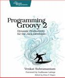 Programming Groovy 2 : Dynamic Productivity for the Java Developer, Subramaniam, Venkat, 1937785300