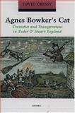 Agnes Bowker's Cat : Travesties and Transgressions in Tudor and Stuart England, Cressy, David, 0192825305
