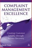 Complaint Management Excellence : Creating Customer Loyalty Through Service Recovery, Cook, Sarah, 0749465301