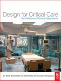 Design for Critical Care : An Evidence-Based Approach, Hamilton, D. Kirk and Shepley, Mardelle, 0750665300