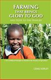 Farming That Brings Glory to God and Hope to the Hungry, Craig Sorley, 0983865302