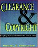 Clearance and Copyright : Everything the Independent Filmmaker Needs to Know, Donaldson, Michael C., 1879505304