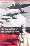 The Rise and Fall of German Air Force, 1933-45, National Archives Staff, 1905615302