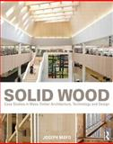 Solid Wood : Case Studies in Mass Timber Architecture, Technology and Design, Mayo, Joseph, 0415725305