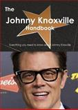 The Johnny Knoxville Handbook - Everything You Need to Know about Johnny Knoxville, Emily Smith, 1486465307