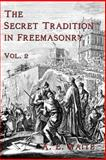 The Secret Tradition in Freemasonry - Vol. 2, A. E. Waite, 1934935301