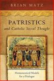 Patristics and Catholic Social Thought : Hermeneutical Models for a Dialogue, Matz, Brian, 0268035318