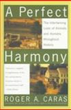 A Perfect Harmony : The Intertwining Lives of Animals and Humans Throughout History, Caras, Roger A., 0684835312