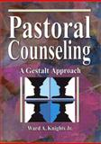 Pastoral Counseling : A Gestalt Approach, Knights, Ward A., 0789015315