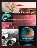 Space Science Cover-Ups, Jonathon Ray Spinney, 0989615316